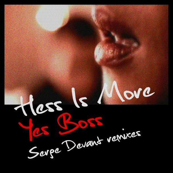 "New release! SERGE DEVANT REMIXES for HESS IS MORE ""Yes Boss"""