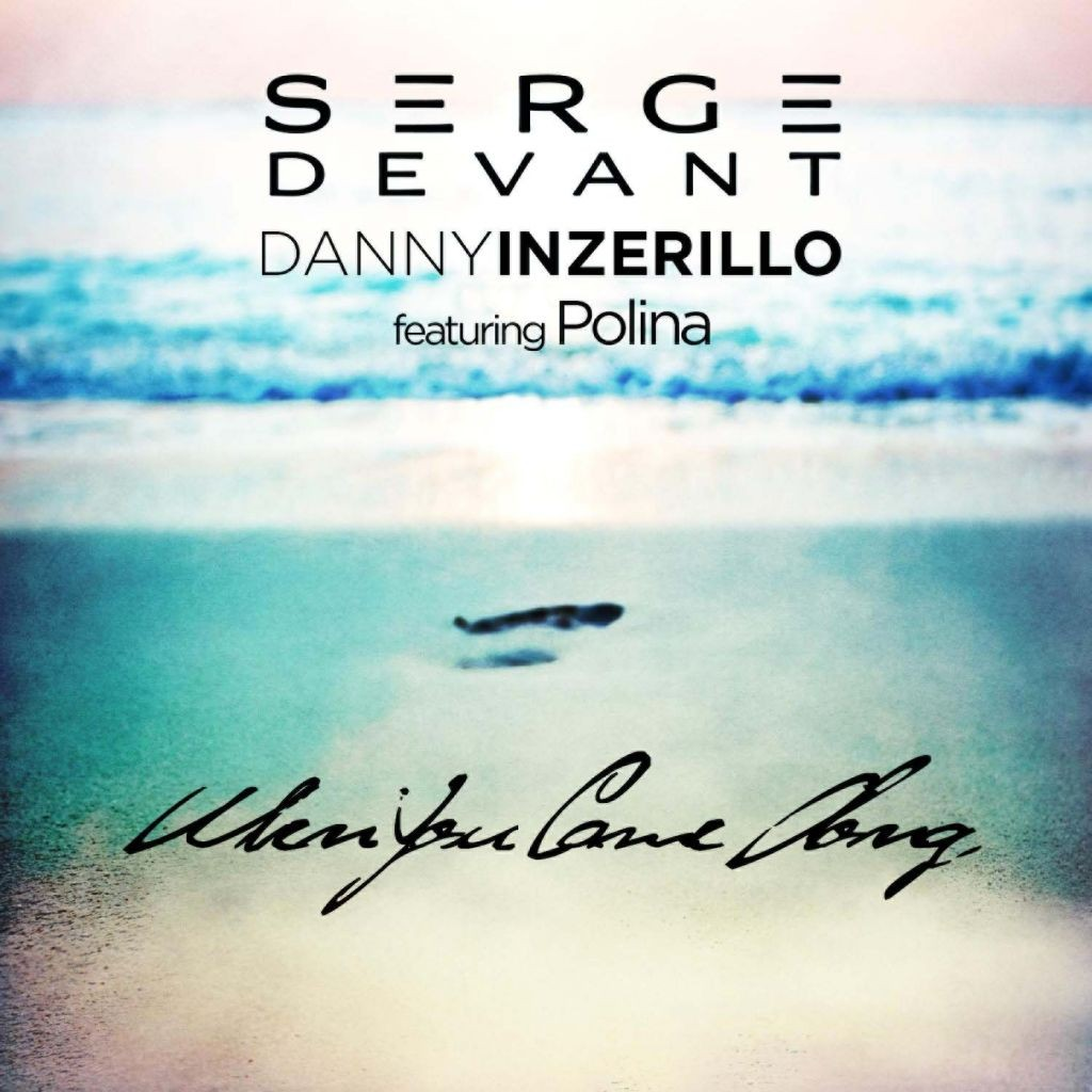 New single!! SERGE DEVANT & DANNY INZERILLO feat. POLINA - WHEN YOU CAME ALONG